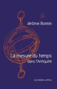 Jérôme Bonnin, La Mesure du temps dans l'Antiquité, Les Belles Lettres, mars 2015, 448 pages. 35 €.