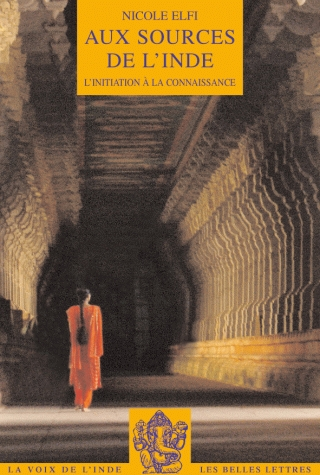 Nicole Elfi, Aux sources de l'Inde. L'initiation à la connaissance, Les Belles Lettres, 2008, 192 pages, 19,30 €