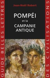 Jean-Noël Robert, Pompéi et la Campanie antique, Guides Belles Lettres des Civilisations, 2015, 352 pages, 19 €.