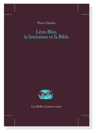 Pierre Glaudes Léon Bloy la littérature et la Bible