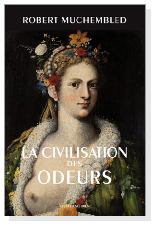 Robert Muchembled La Civilisation des odeurs